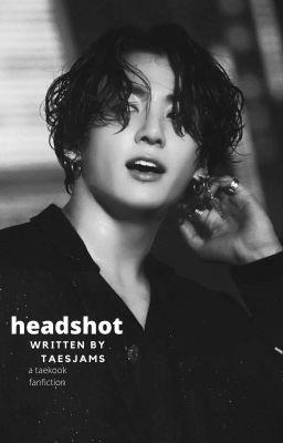 Headshot || Taekook [ Finished ]