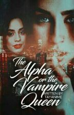 The Alpha Or The Vampire Queen camren/you by tayyy5h
