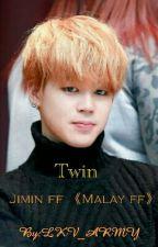 Twin《Bts Jimin ff》[Malay ff] by LKV_GIRL