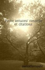 Petite astuces/ conseils et citations by Elodie-Sweety