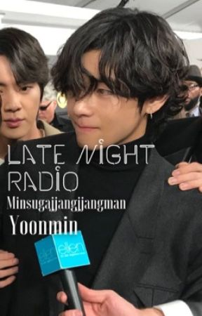 Late Night Radio || Yoonmin #Wattys2018 by minsugajjangjjangman