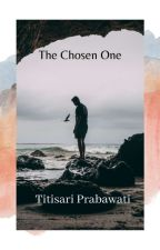 THE CHOSEN ONE by TitisariPrabawati
