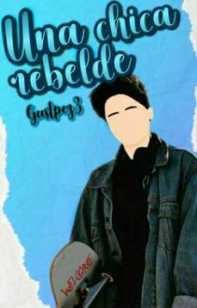 Una chica rebelde (Pausada) by GusLpez3