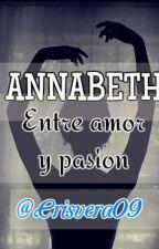 ANNABETH: Entre Amor Y Pasión by crisvera09
