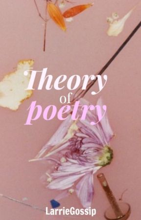 Theory of poetry by LarrieGossip
