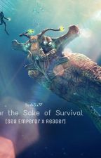 For the Sake of Survival [Sea Emperor x Reader] by S-aHowaito
