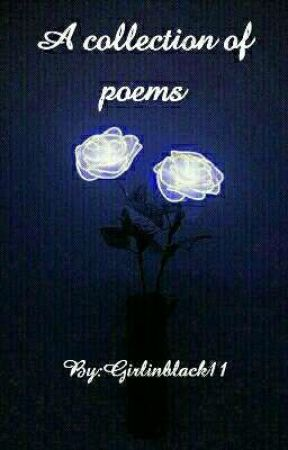 A collection of poems  by Girlinblack11