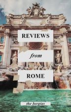 Reviews From Rome by The_Borgias