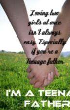 I'm a Teenage Father by lovemefoeva