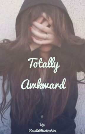 Totally Awkward  by RosellaPhantomhive