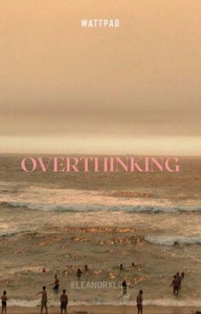 Overthinking  by eleanorxlily