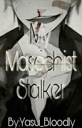 My Masochist Stalker [Updating]  by YasuBloodly