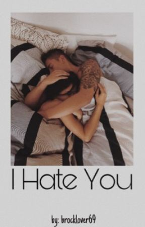 I Hate You by brocklover69