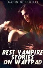 Best Vampire Stories on Wattpad by KalixNefertiti_