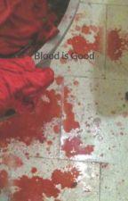 Blood is Good by JSWink1976