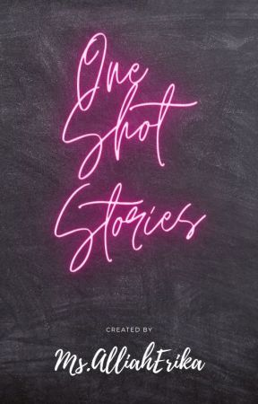 One Shot Stories by MsAlliaherika