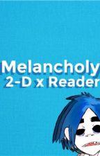 Melancholy // 2D x Reader by SmolFernBoi