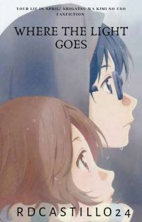 Where The Light Goes (Your Lie in April/Shigatsu Wa Kimi No Uso Fanfiction) cover