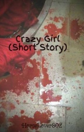 Crazy Girl (Short Story) by xStraightRainbow16x
