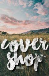 COVER SHOP | O P E N  by Erkaroo