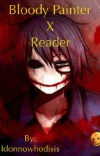 Bloody Painter x Reader by idonnowhodisis