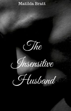 The Insensitive Husband (COMPLETE) by MatildaBratt