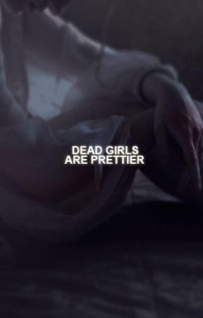 DEAD GIRLS ARE PRETTIER by acidtrbl