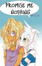 Promise Me Nothing by YuuGiOKaeri