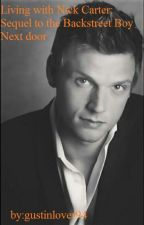 Living with Nick Carter: Sequel to the Backstreet Boy  Next Door by Neganlover94