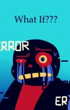 What if? (A error sans story) by melonfantasy
