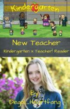 Kindergarten x New Teacher! Reader by Degal_Heartfang