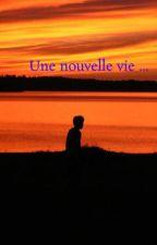 Une nouvelle vie ... by aureliegouillou5
