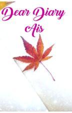 Dear Diary Ais by Afiaanicmah19