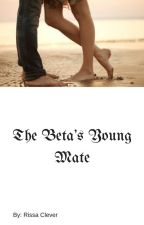The Beta's Young Mate (bk 1 of Young Mate) (Completed) by RissaleWriter