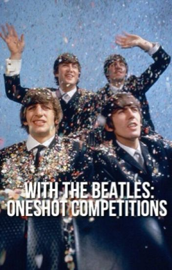 With The Beatles | Oneshot Competitions