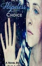 My Hopeless choice ✔️ by Ariana_Godoy