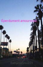 Éperdument amoureuse by Babyilikeyou223