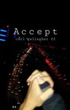 Accept// carl gallagher ff [COMPLETED] by softbbyhobi