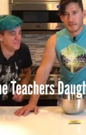The Teachers Daughter {CrankGameplays & Markiplier Fanfic}  by EmitaC