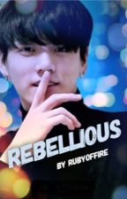 Rebellious (A BTS Jungkook Fanfic) by RubyOfFire