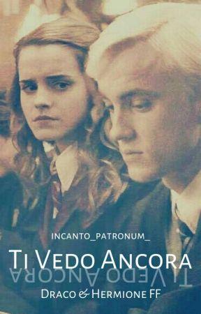 Ti Vedo Ancora ~  Draco & Hermione FF by incanto_patronum_