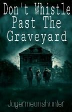 Don't Whistle Past the Graveyard by Jagermeanshunter