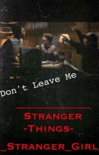 Don't Leave me (Stranger Things) (Stranger Things character X Reader) cover