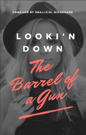 Looki'n Down the Barrel of a Gun by Smallgirl-Bigdreams