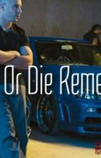 Ride Or Die Remember (A fast and the furious story) by BeastModeSon