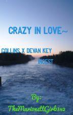 Crazy in love~ CollinsXDevan Key incest (Colvan) by TheMarionettGirl1342