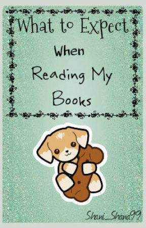 What To Expect When Reading My Books by Shani_Shana99