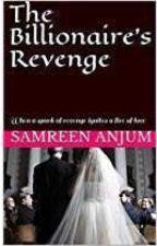 The Billionaire's Revenge ✔ (Editing) by SamreenAnjum