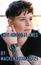 Childhood Flames (Ashlyn/You) by MackenzieGrace21