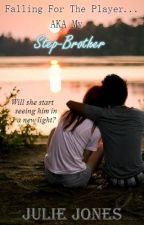 Falling For the Player...Aka my Step-Brother by juliejones27